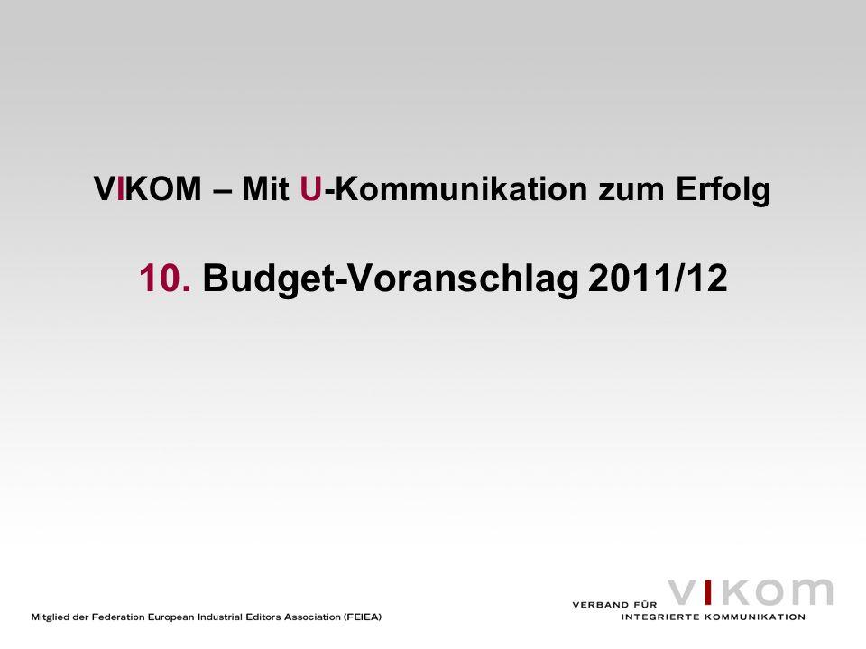 VIKOM – Mit U-Kommunikation zum Erfolg 10. Budget-Voranschlag 2011/12