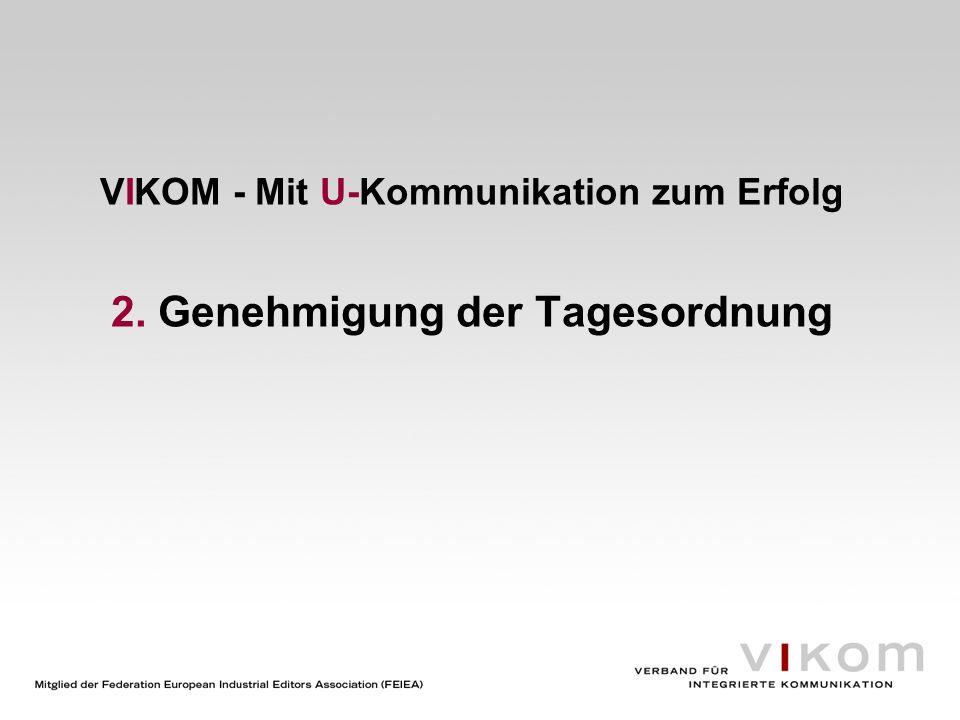 VIKOM - Mit U-Kommunikation zum Erfolg 2. Genehmigung der Tagesordnung