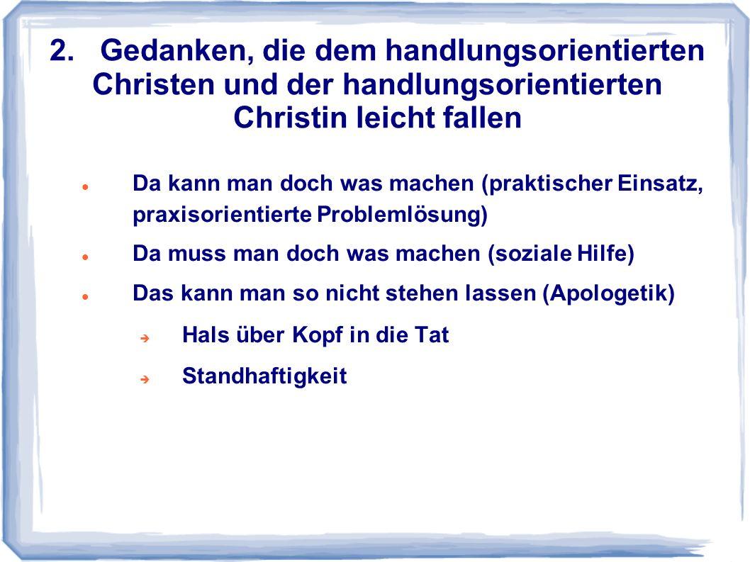 2. Gedanken, die dem handlungsorientierten Christen und der handlungsorientierten Christin leicht fallen