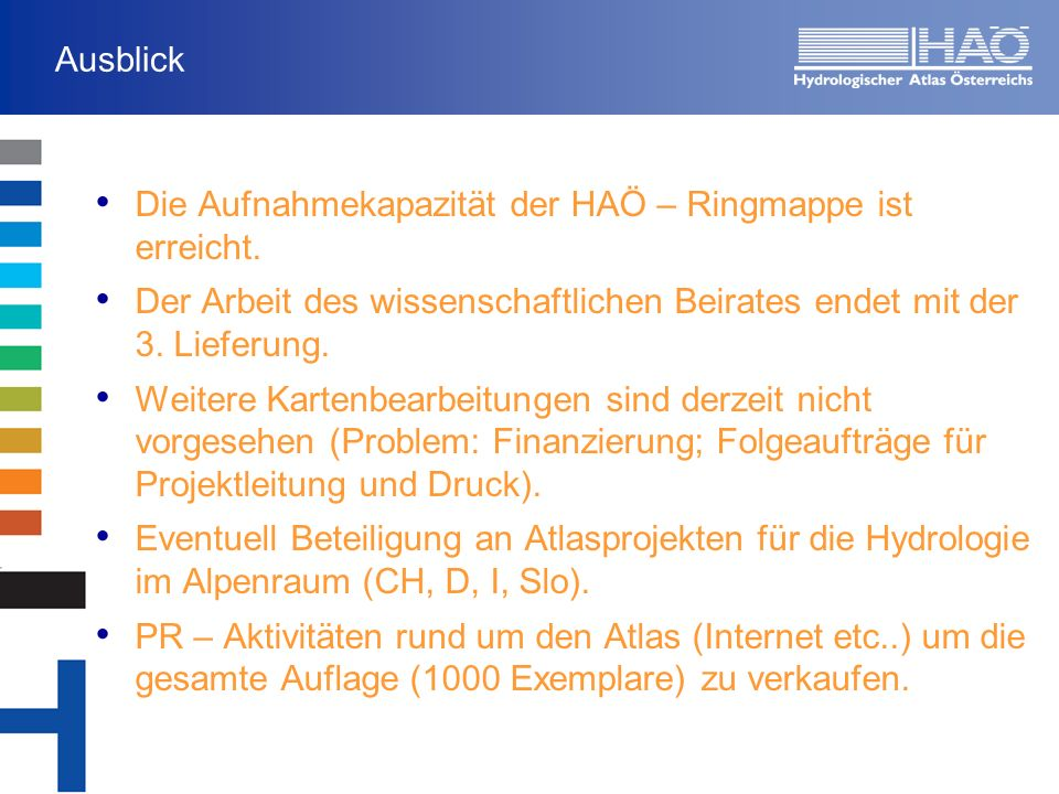 Ausblick Die Aufnahmekapazität der HAÖ – Ringmappe ist erreicht. Der Arbeit des wissenschaftlichen Beirates endet mit der 3. Lieferung.