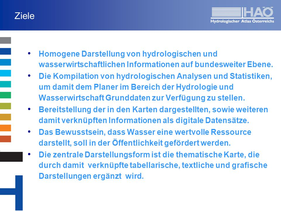 Ziele Homogene Darstellung von hydrologischen und wasserwirtschaftlichen Informationen auf bundesweiter Ebene.