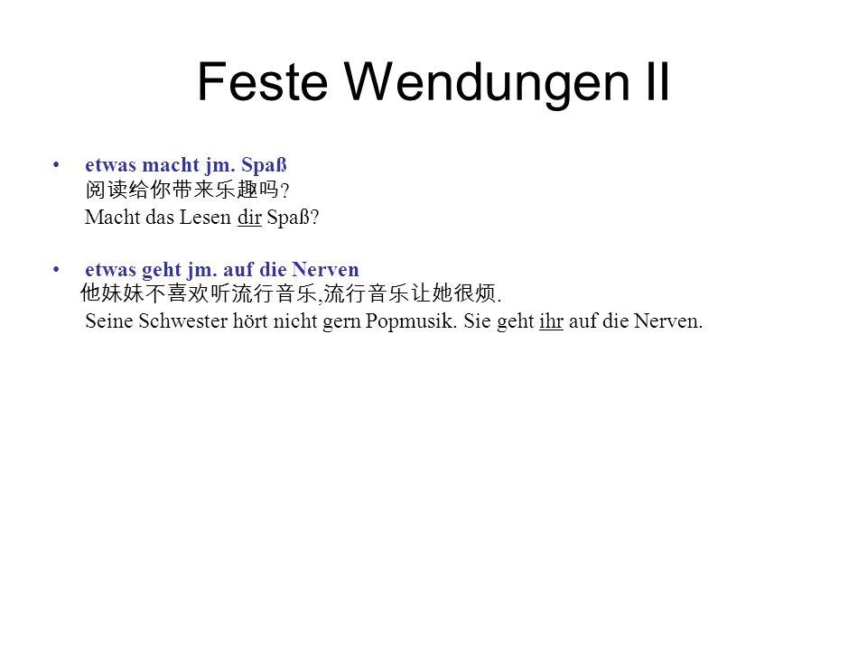 Feste Wendungen II etwas macht jm. Spaß 阅读给你带来乐趣吗