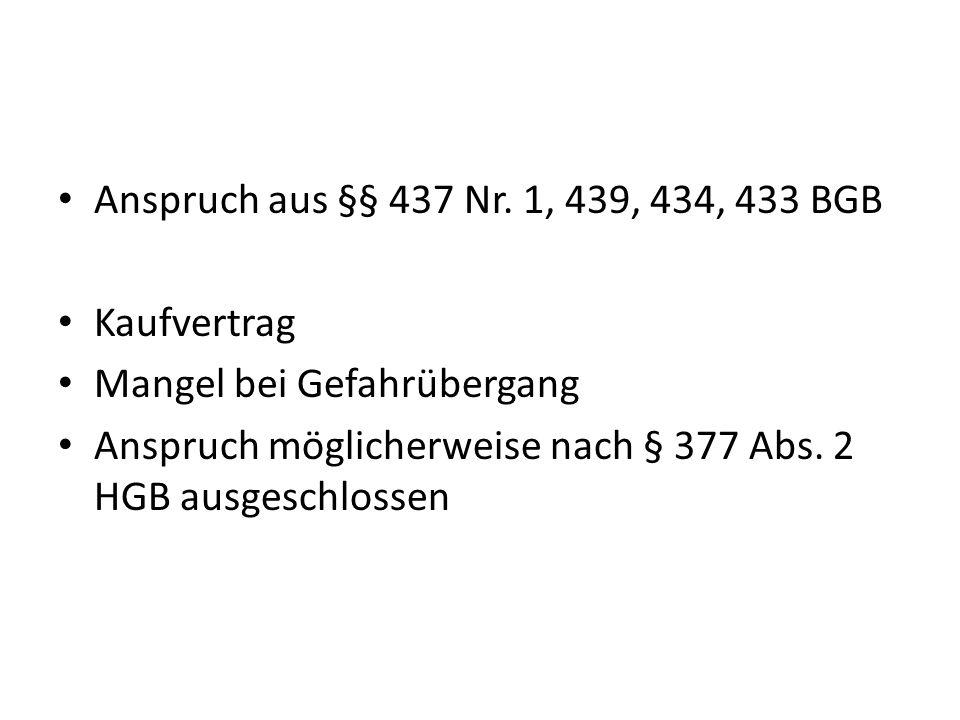 Anspruch aus §§ 437 Nr. 1, 439, 434, 433 BGB Kaufvertrag.
