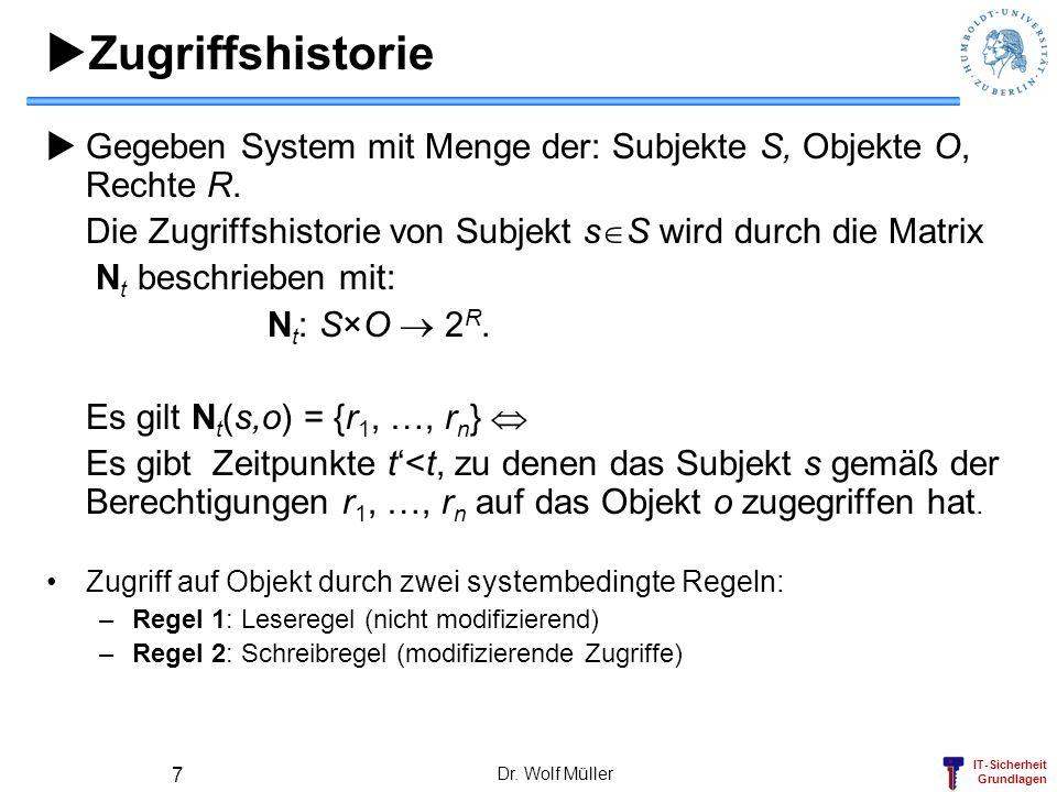 Zugriffshistorie Gegeben System mit Menge der: Subjekte S, Objekte O, Rechte R. Die Zugriffshistorie von Subjekt sS wird durch die Matrix.
