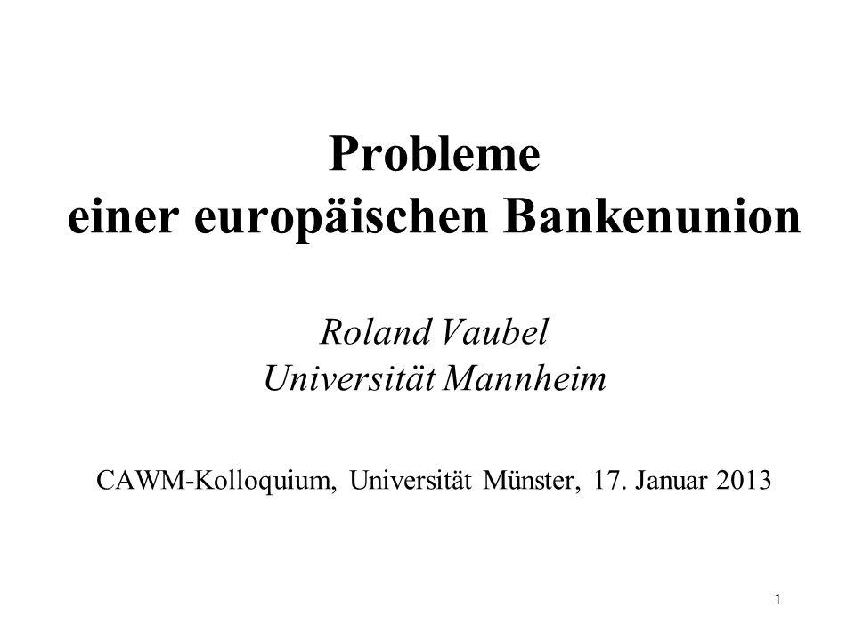 Probleme einer europäischen Bankenunion Roland Vaubel Universität Mannheim CAWM-Kolloquium, Universität Münster, 17.