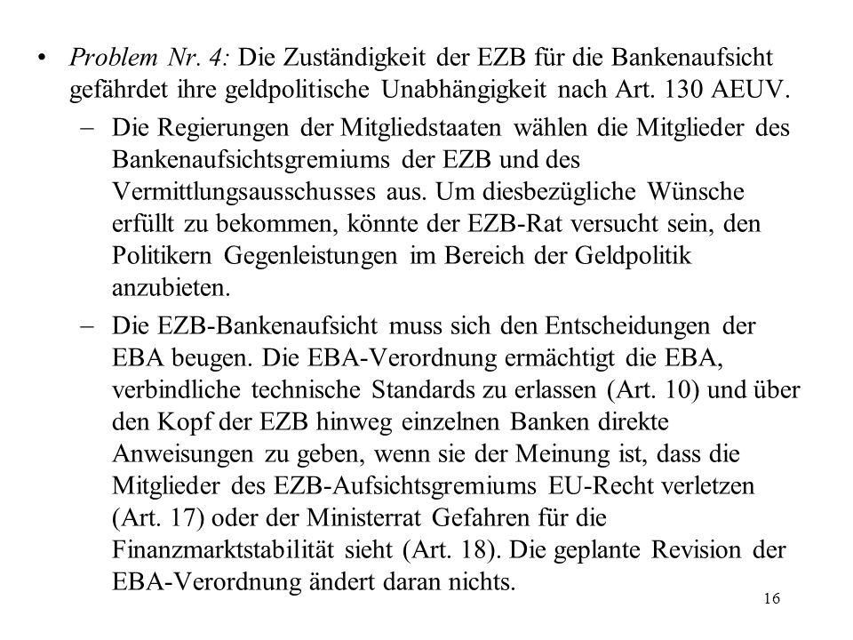 Problem Nr. 4: Die Zuständigkeit der EZB für die Bankenaufsicht gefährdet ihre geldpolitische Unabhängigkeit nach Art. 130 AEUV.
