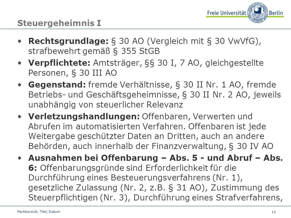 Steuergeheimnis I Rechtsgrundlage: § 30 AO (Vergleich mit § 30 VwVfG), strafbewehrt gemäß § 355 StGB.