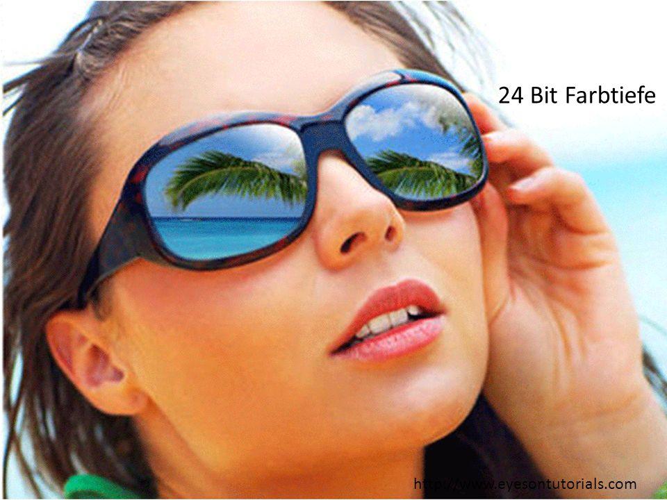 24 Bit Farbtiefe SS 2011, R. Schmidt http://www.eyesontutorials.com