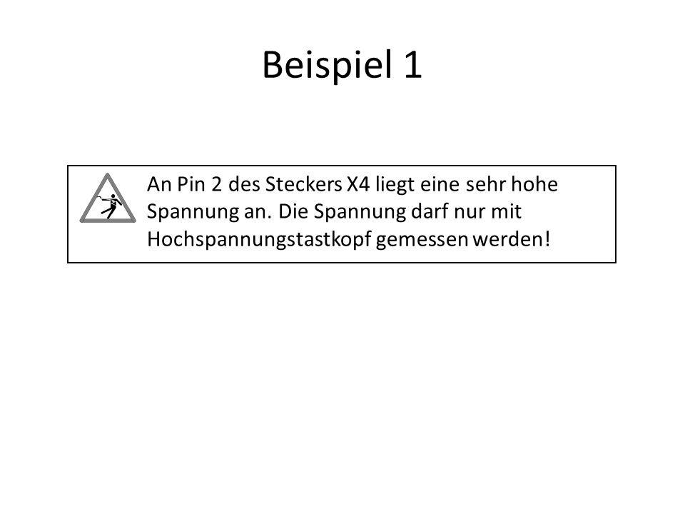 Beispiel 1 An Pin 2 des Steckers X4 liegt eine sehr hohe Spannung an.