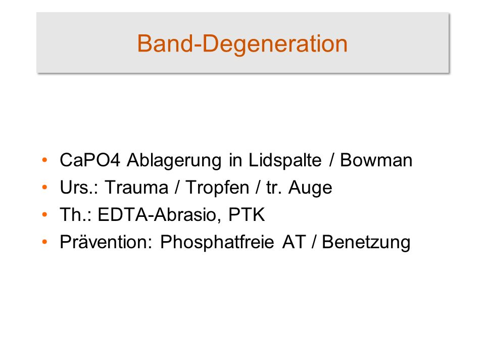 Band-Degeneration CaPO4 Ablagerung in Lidspalte / Bowman