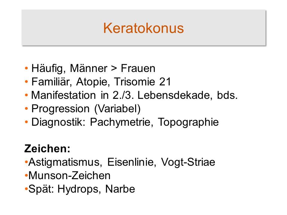 Keratokonus Häufig, Männer > Frauen Familiär, Atopie, Trisomie 21