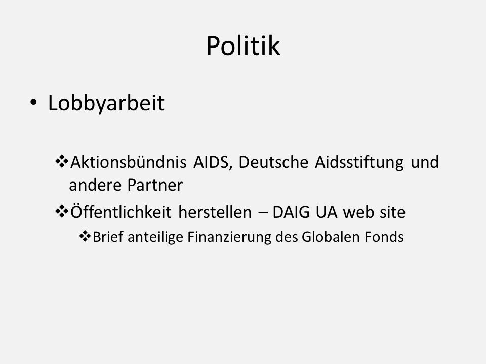 PolitikLobbyarbeit. Aktionsbündnis AIDS, Deutsche Aidsstiftung und andere Partner. Öffentlichkeit herstellen – DAIG UA web site.