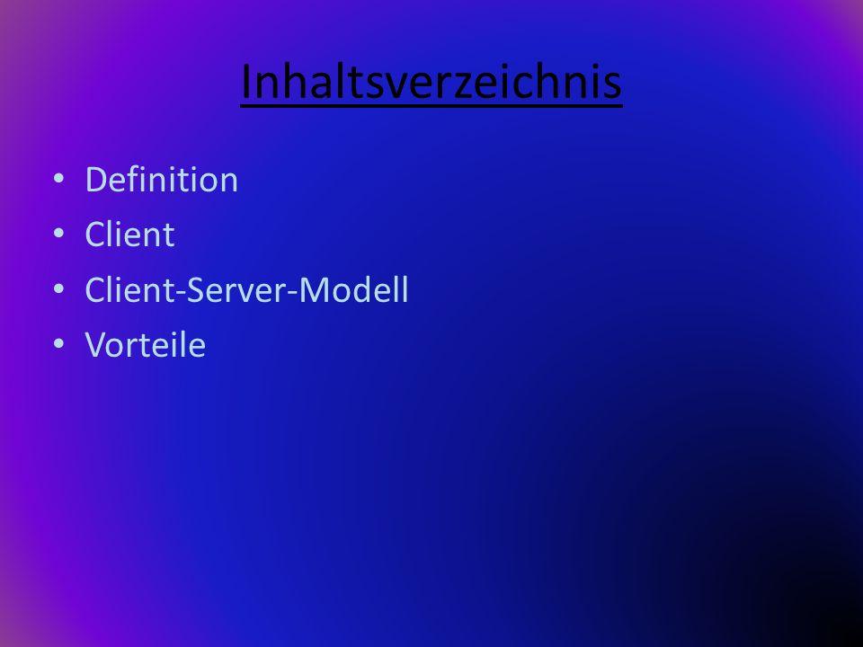 Inhaltsverzeichnis Definition Client Client-Server-Modell Vorteile
