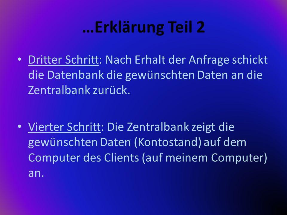 …Erklärung Teil 2 Dritter Schritt: Nach Erhalt der Anfrage schickt die Datenbank die gewünschten Daten an die Zentralbank zurück.