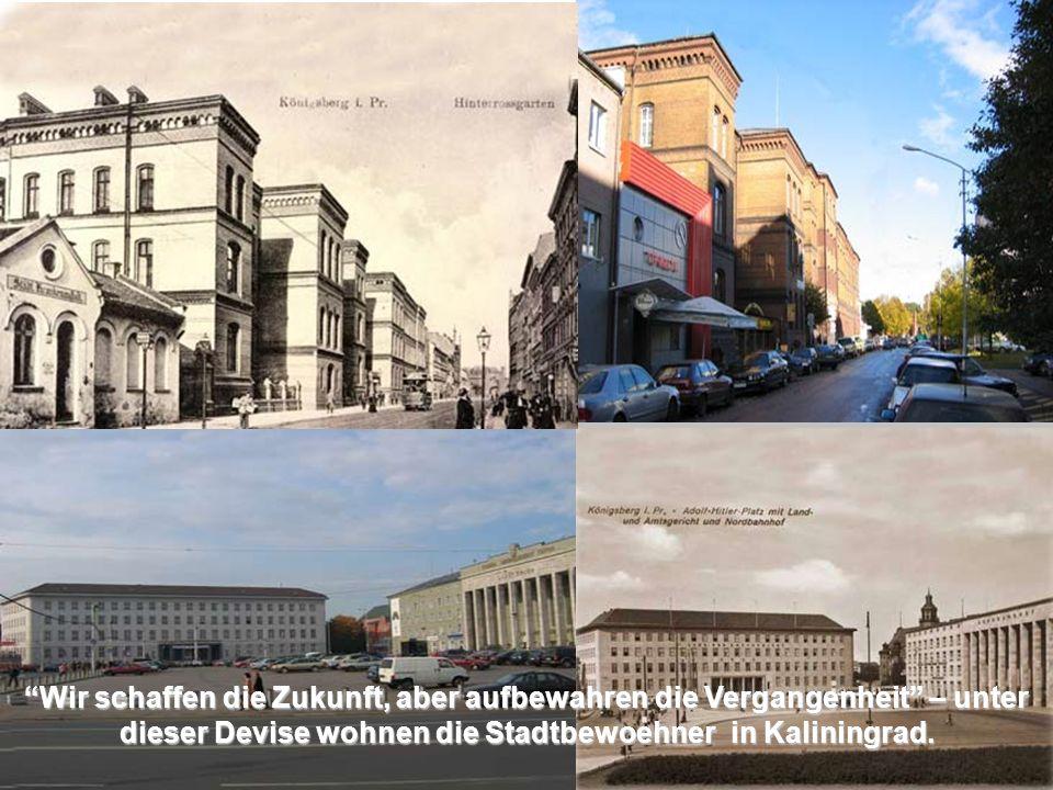 Wir schaffen die Zukunft, aber aufbewahren die Vergangenheit – unter dieser Devise wohnen die Stadtbewoehner in Kaliningrad.