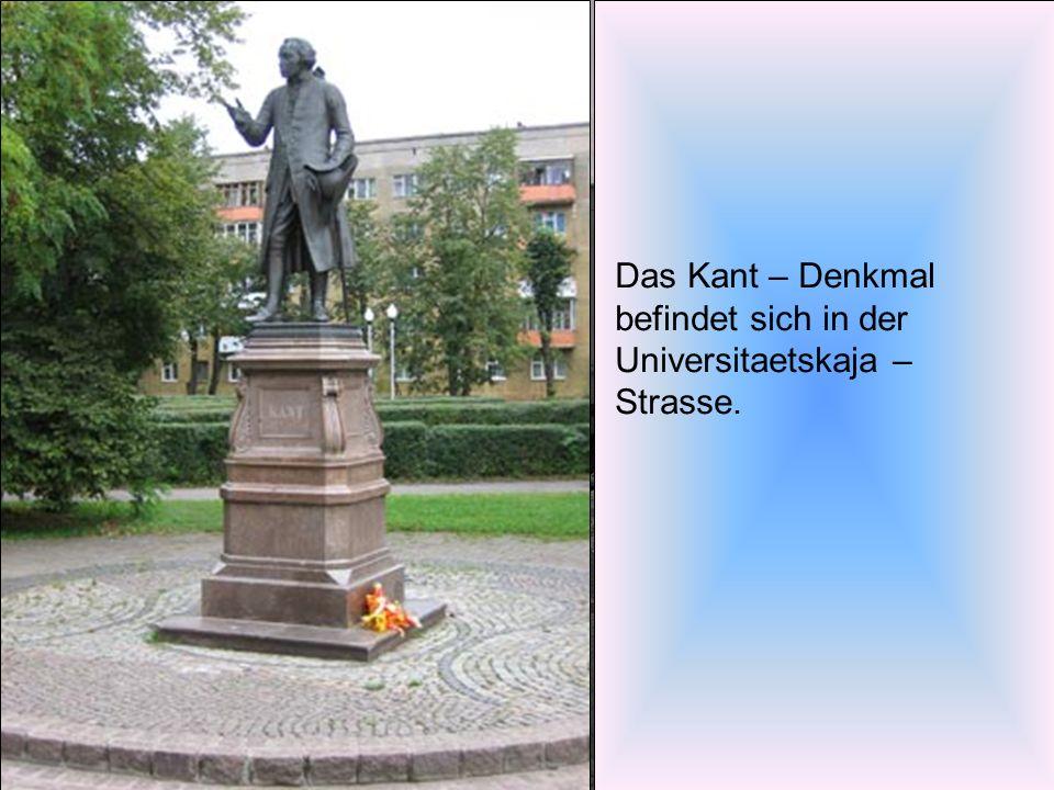 Das Kant – Denkmal befindet sich in der Universitaetskaja – Strasse.