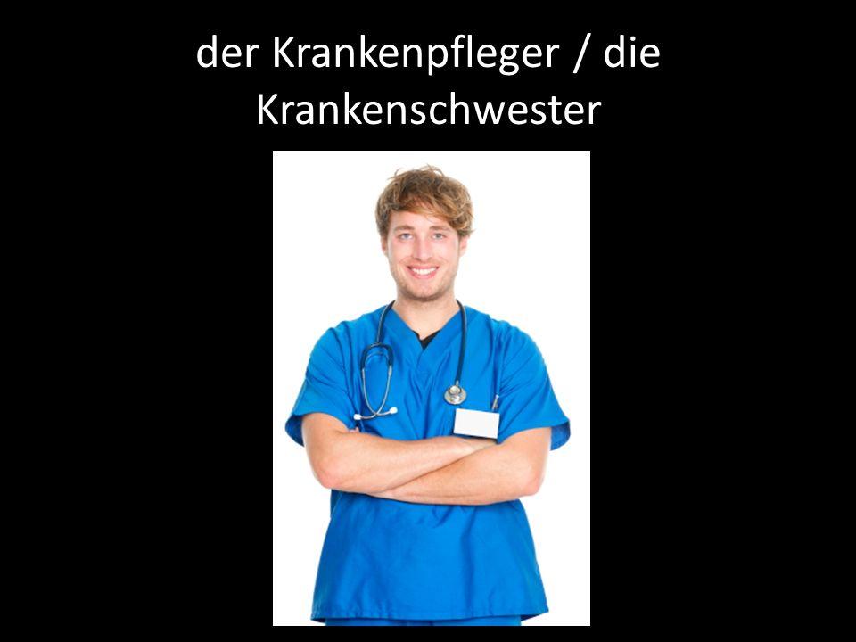 der Krankenpfleger / die Krankenschwester