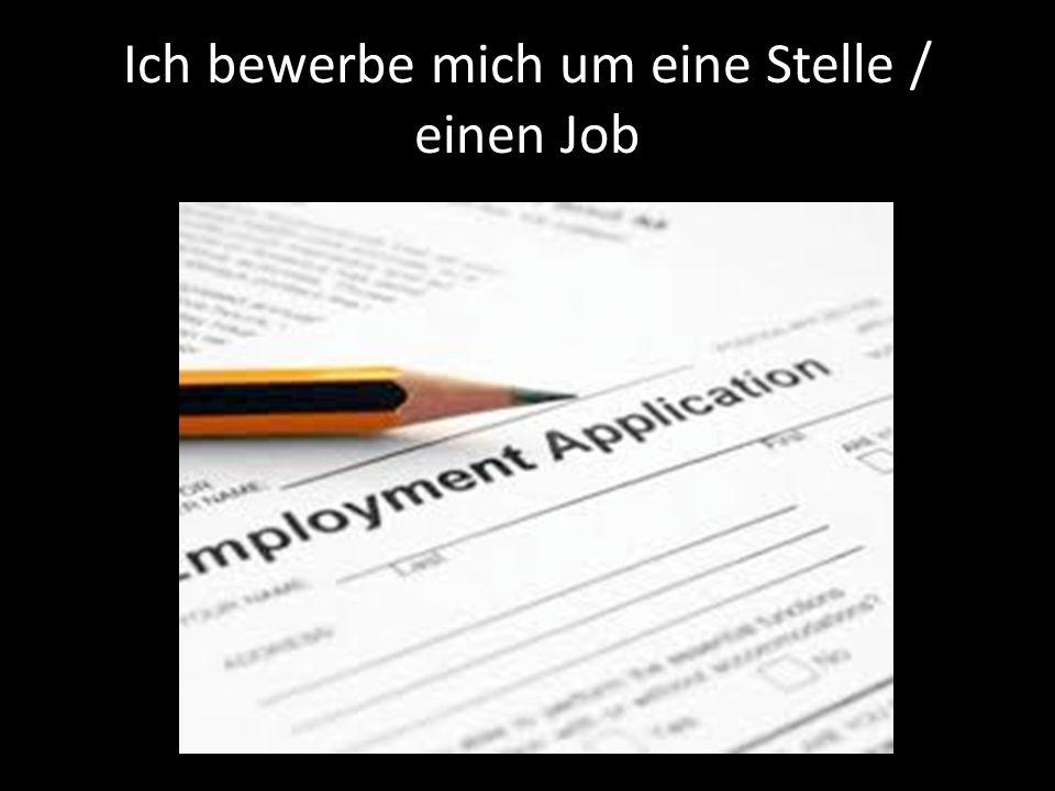 Ich bewerbe mich um eine Stelle / einen Job