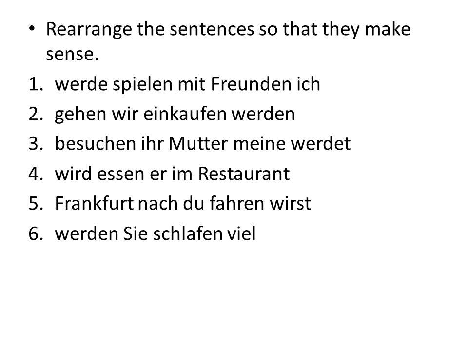 Rearrange the sentences so that they make sense.