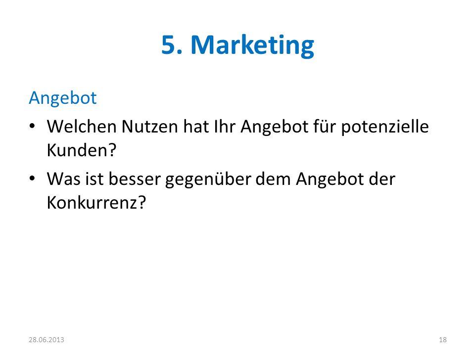 5. Marketing Angebot. Welchen Nutzen hat Ihr Angebot für potenzielle Kunden Was ist besser gegenüber dem Angebot der Konkurrenz