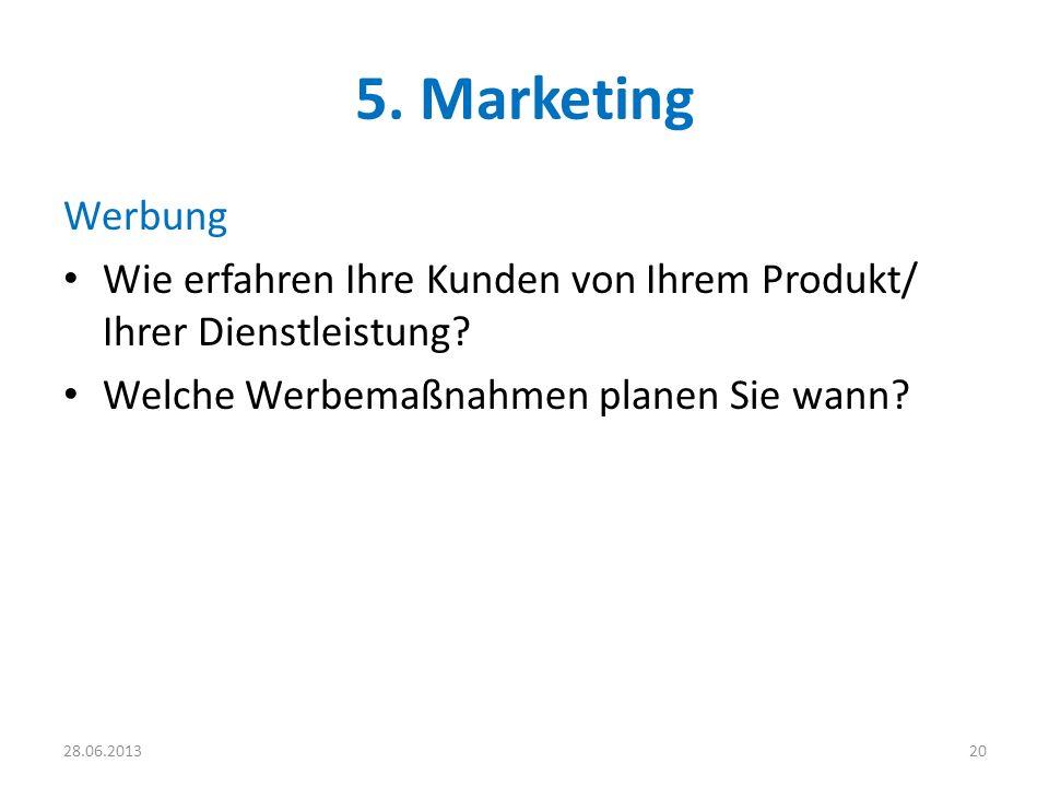 5. Marketing Werbung. Wie erfahren Ihre Kunden von Ihrem Produkt/ Ihrer Dienstleistung Welche Werbemaßnahmen planen Sie wann