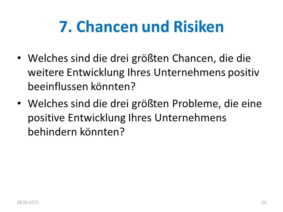 7. Chancen und Risiken Welches sind die drei größten Chancen, die die weitere Entwicklung Ihres Unternehmens positiv beeinflussen könnten
