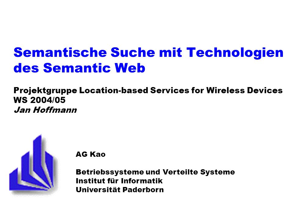 Semantische Suche mit Technologien des Semantic Web Projektgruppe Location-based Services for Wireless Devices WS 2004/05 Jan Hoffmann