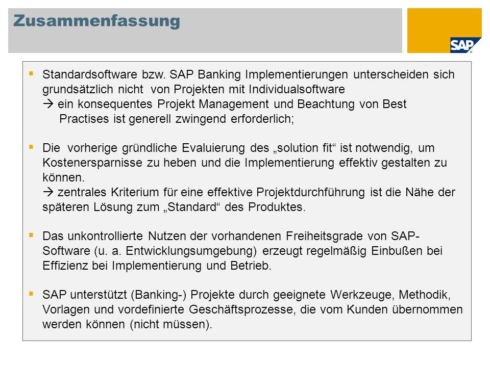 Zusammenfassung Standardsoftware bzw. SAP Banking Implementierungen unterscheiden sich grundsätzlich nicht von Projekten mit Individualsoftware.