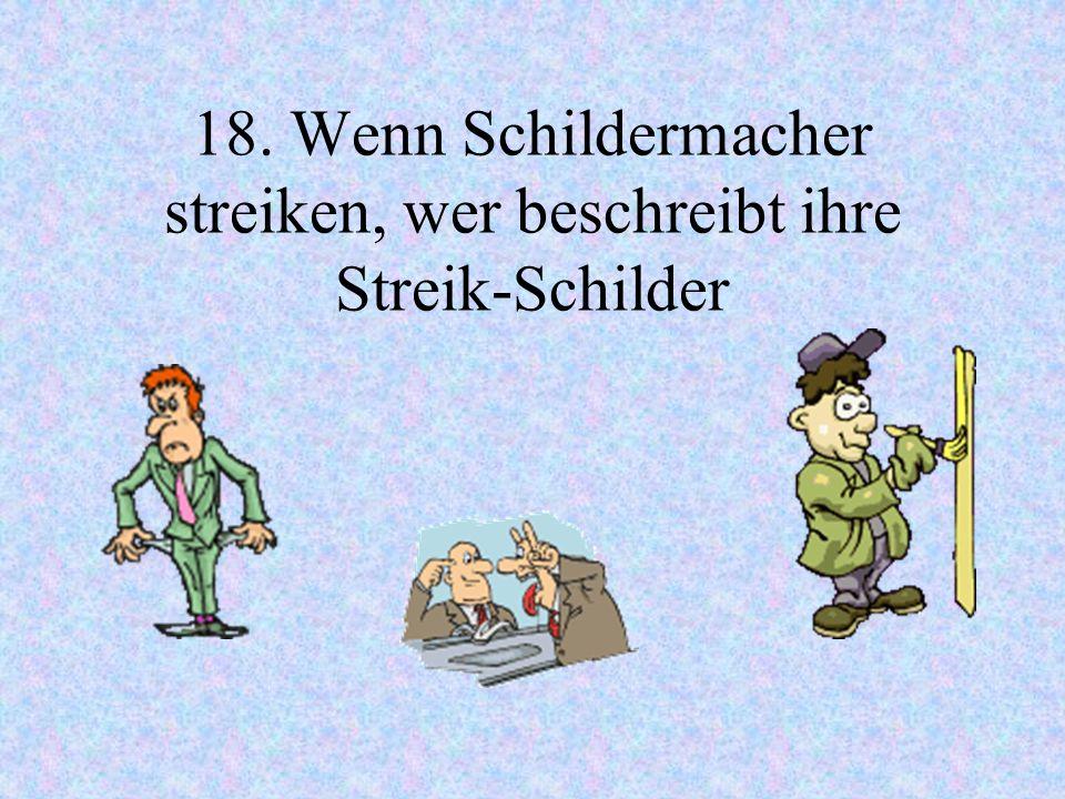 18. Wenn Schildermacher streiken, wer beschreibt ihre Streik-Schilder