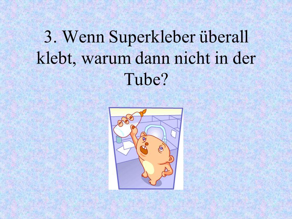 3. Wenn Superkleber überall klebt, warum dann nicht in der Tube