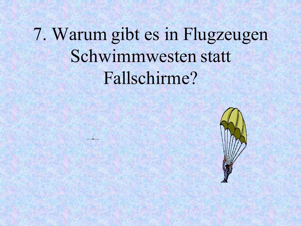 7. Warum gibt es in Flugzeugen Schwimmwesten statt Fallschirme