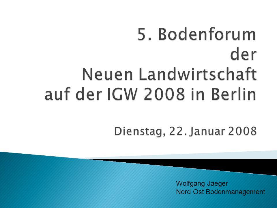 5. Bodenforum der Neuen Landwirtschaft auf der IGW 2008 in Berlin Dienstag, 22. Januar 2008
