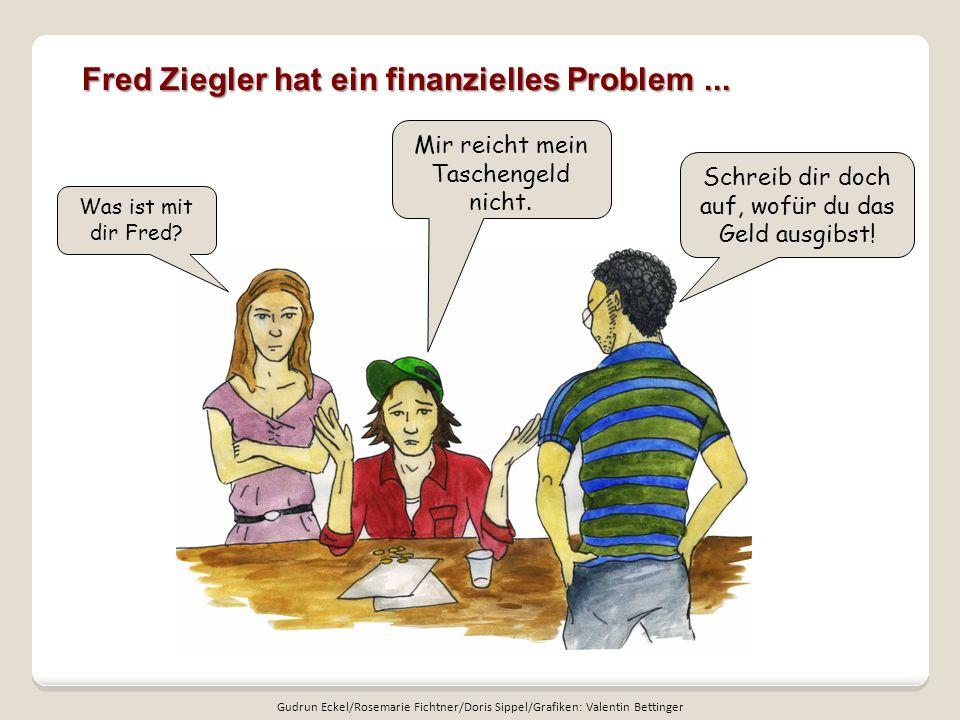 Fred Ziegler hat ein finanzielles Problem ...