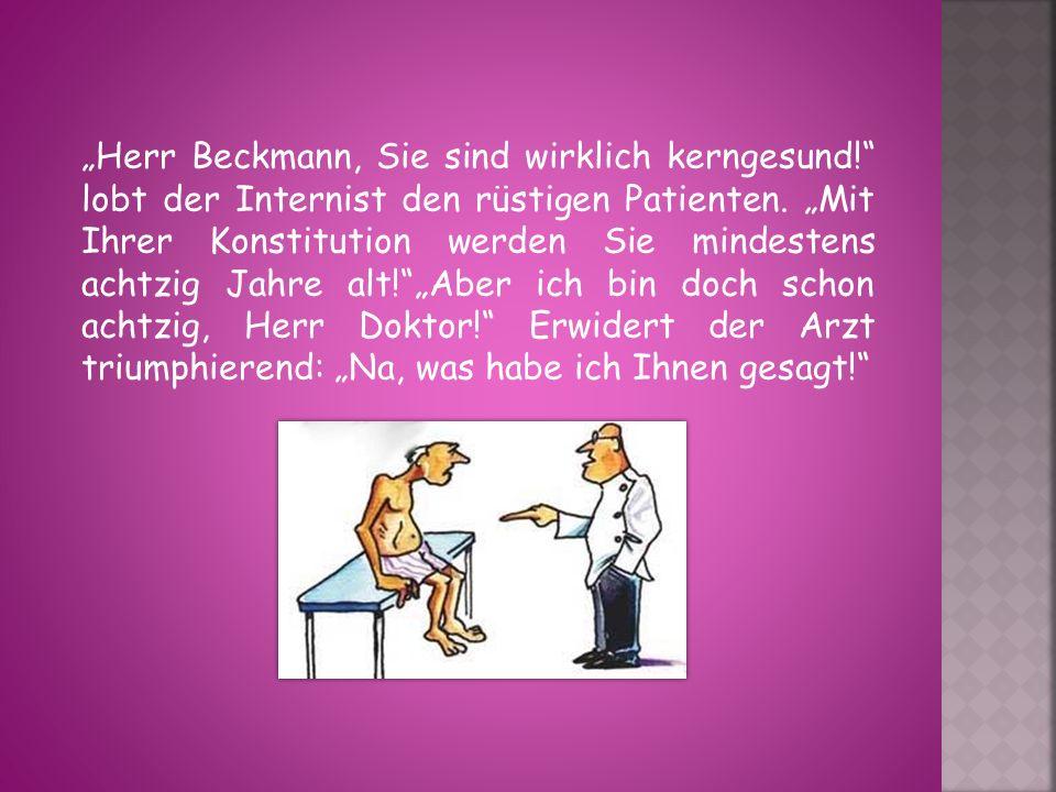 """""""Herr Beckmann, Sie sind wirklich kerngesund"""