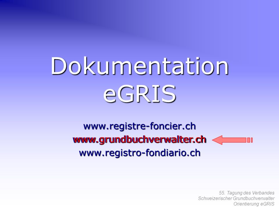 Dokumentation eGRIS www.registre-foncier.ch www.grundbuchverwalter.ch