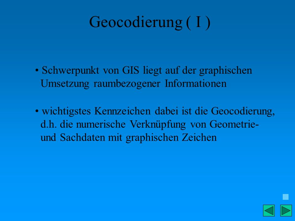 Geocodierung ( I ) Schwerpunkt von GIS liegt auf der graphischen