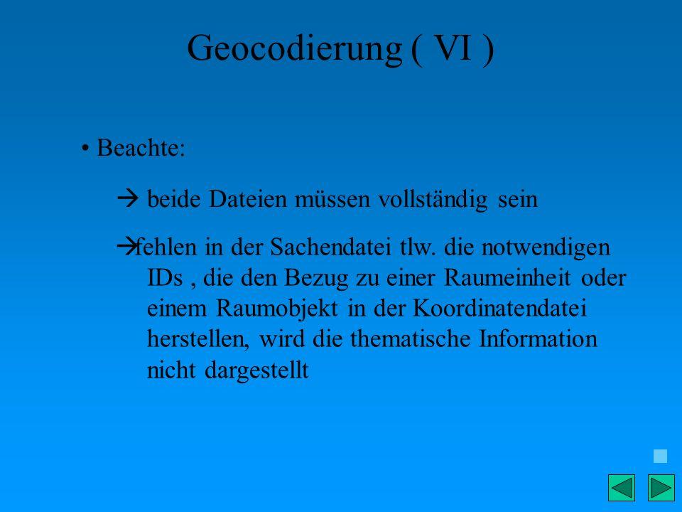 Geocodierung ( VI ) Beachte:  beide Dateien müssen vollständig sein