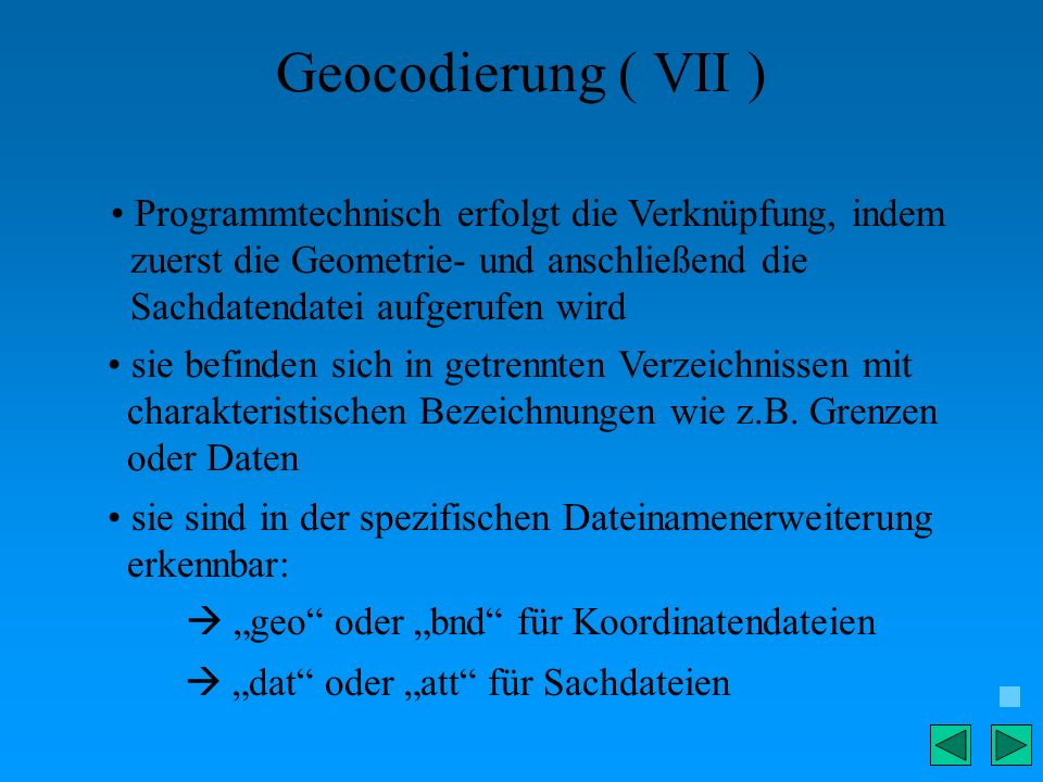 Geocodierung ( VII ) Programmtechnisch erfolgt die Verknüpfung, indem