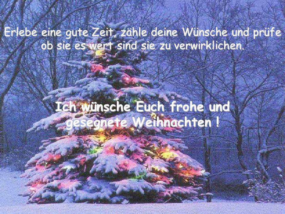 Ich wünsche Euch frohe und gesegnete Weihnachten !