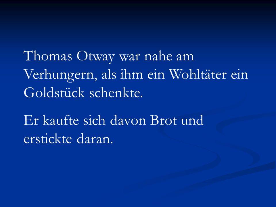 Thomas Otway war nahe am Verhungern, als ihm ein Wohltäter ein Goldstück schenkte.