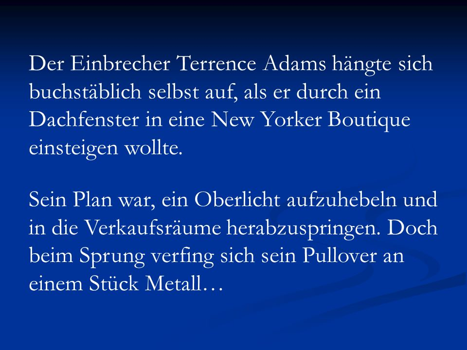 Der Einbrecher Terrence Adams hängte sich buchstäblich selbst auf, als er durch ein Dachfenster in eine New Yorker Boutique einsteigen wollte.