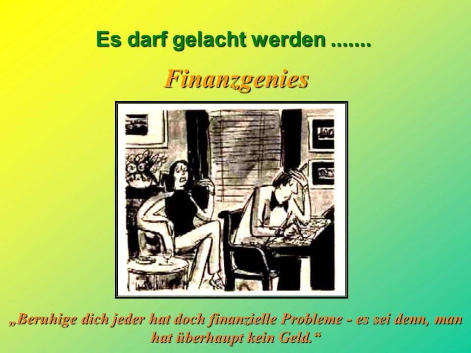 """Finanzgenies """"Beruhige dich jeder hat doch finanzielle Probleme - es sei denn, man hat überhaupt kein Geld."""