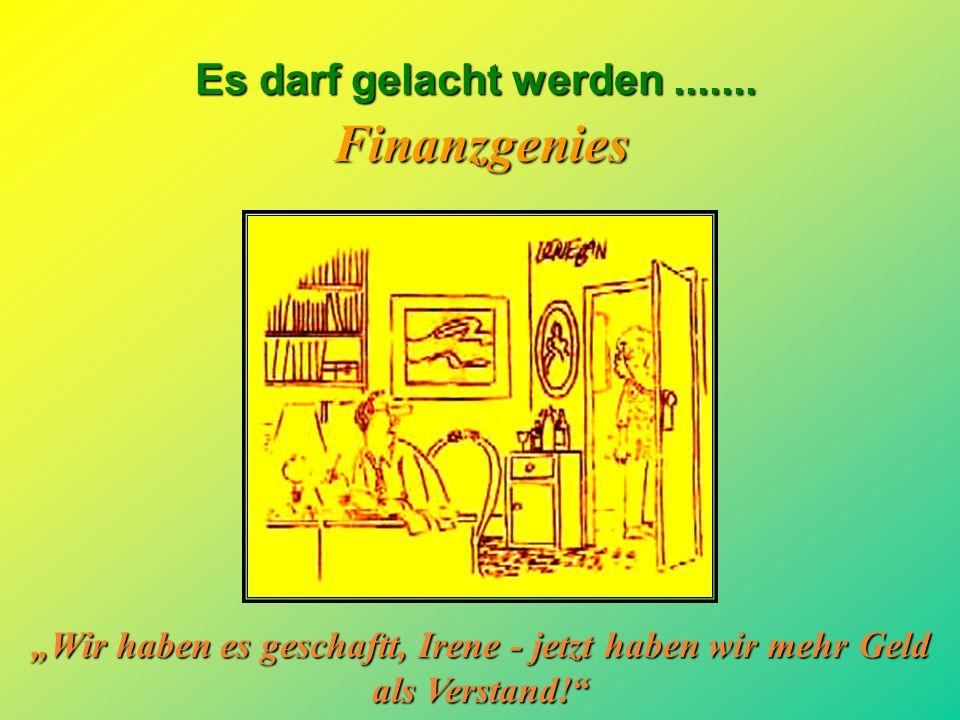 """Finanzgenies """"Wir haben es geschaftt, Irene - jetzt haben wir mehr Geld als Verstand!"""