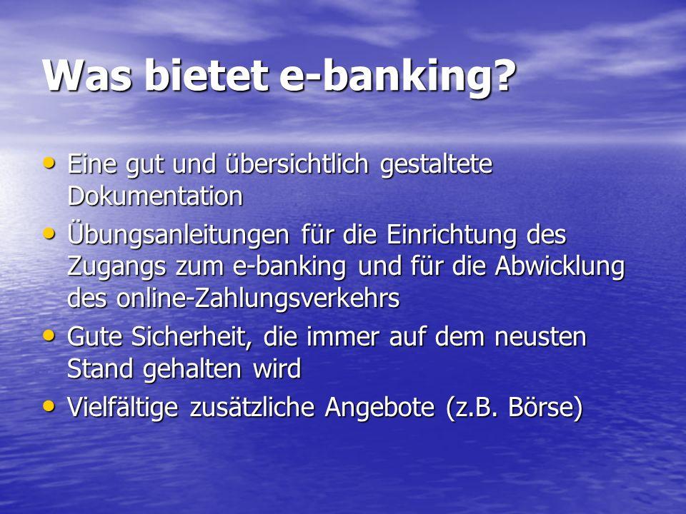 Was bietet e-banking Eine gut und übersichtlich gestaltete Dokumentation.