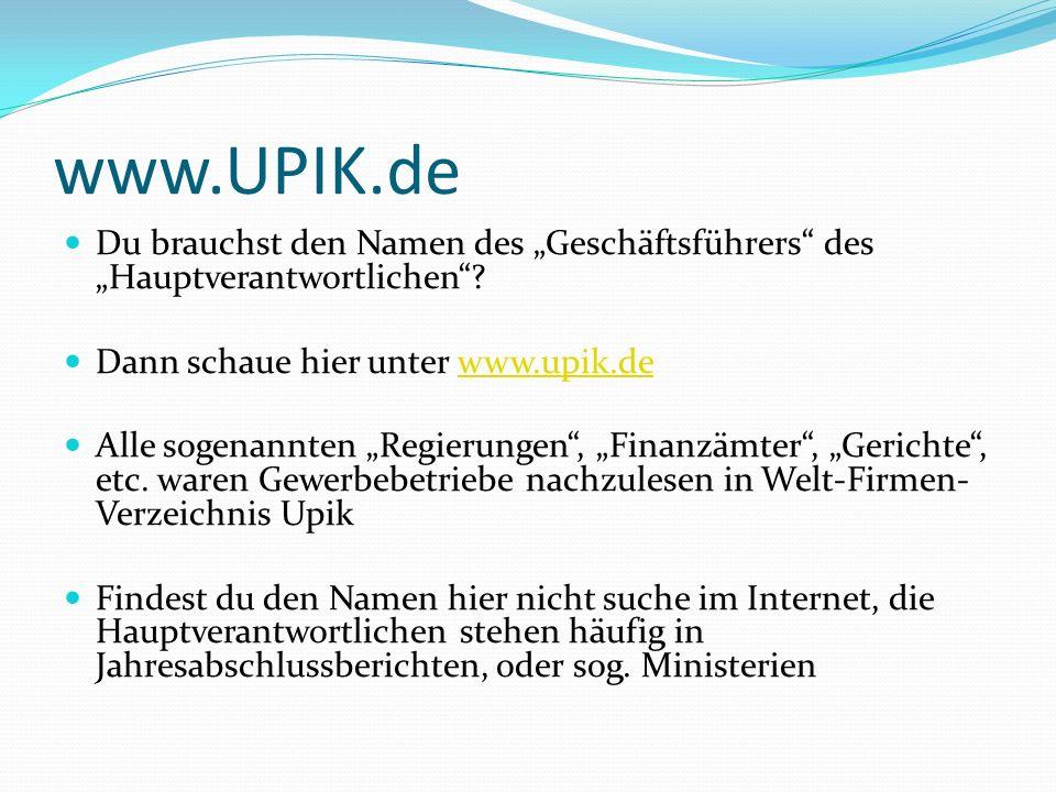 """www.UPIK.de Du brauchst den Namen des """"Geschäftsführers des """"Hauptverantwortlichen Dann schaue hier unter www.upik.de."""