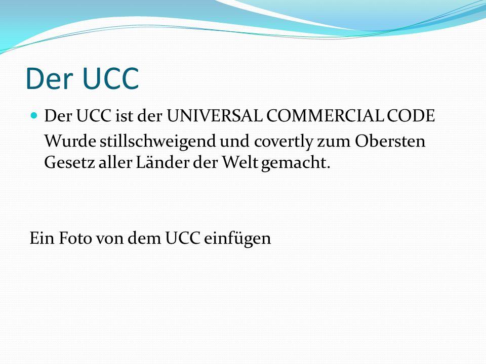 Der UCC Der UCC ist der UNIVERSAL COMMERCIAL CODE