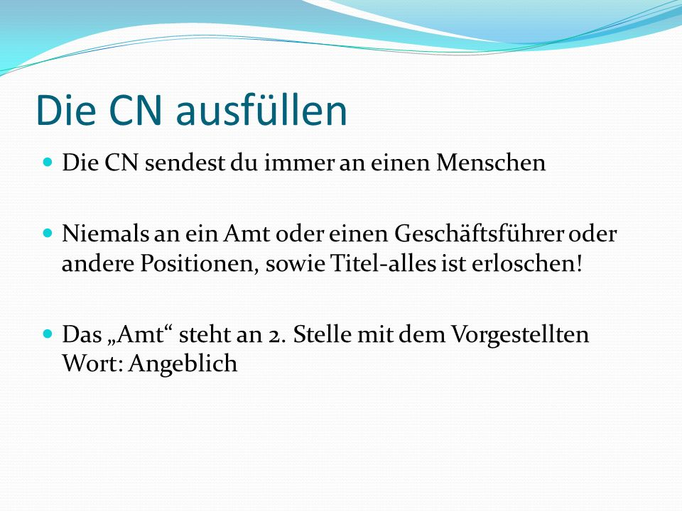 Die CN ausfüllen Die CN sendest du immer an einen Menschen