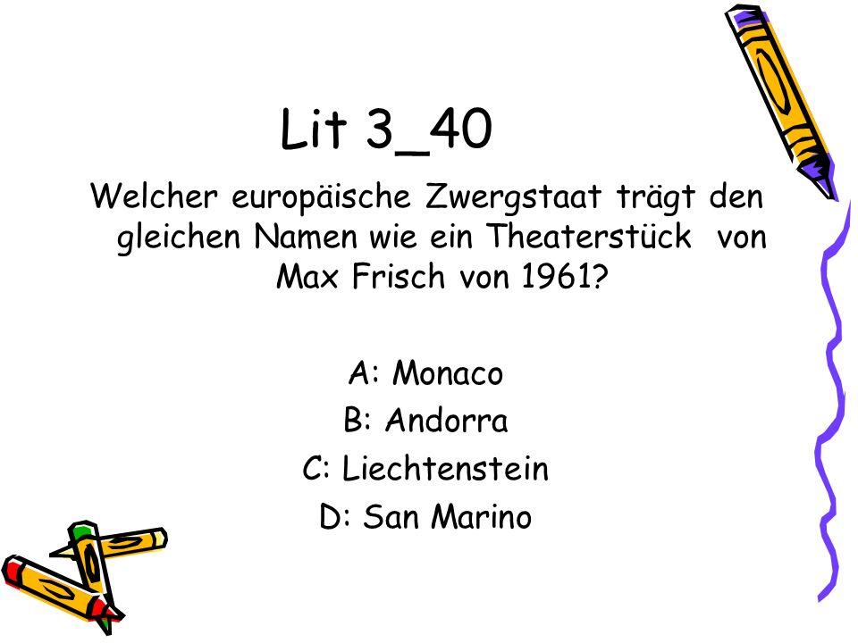 Lit 3_40 Welcher europäische Zwergstaat trägt den gleichen Namen wie ein Theaterstück von Max Frisch von 1961