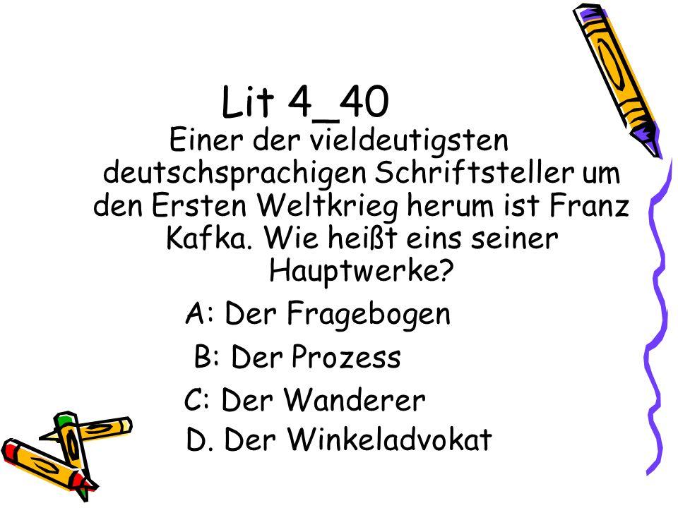 Lit 4_40 Einer der vieldeutigsten deutschsprachigen Schriftsteller um den Ersten Weltkrieg herum ist Franz Kafka. Wie heißt eins seiner Hauptwerke
