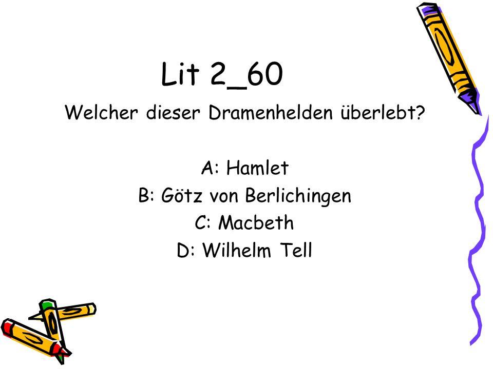 Lit 2_60 Welcher dieser Dramenhelden überlebt A: Hamlet